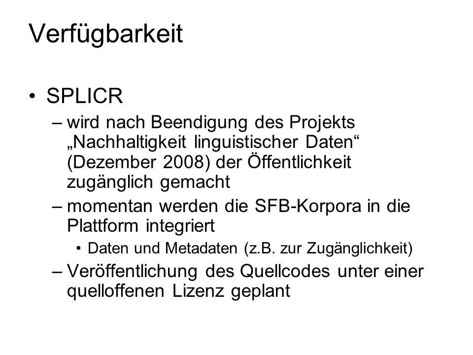 Verfügbarkeit SPLICR –wird nach Beendigung des Projekts Nachhaltigkeit linguistischer Daten (Dezember 2008) der Öffentlichkeit zugänglich gemacht –mom