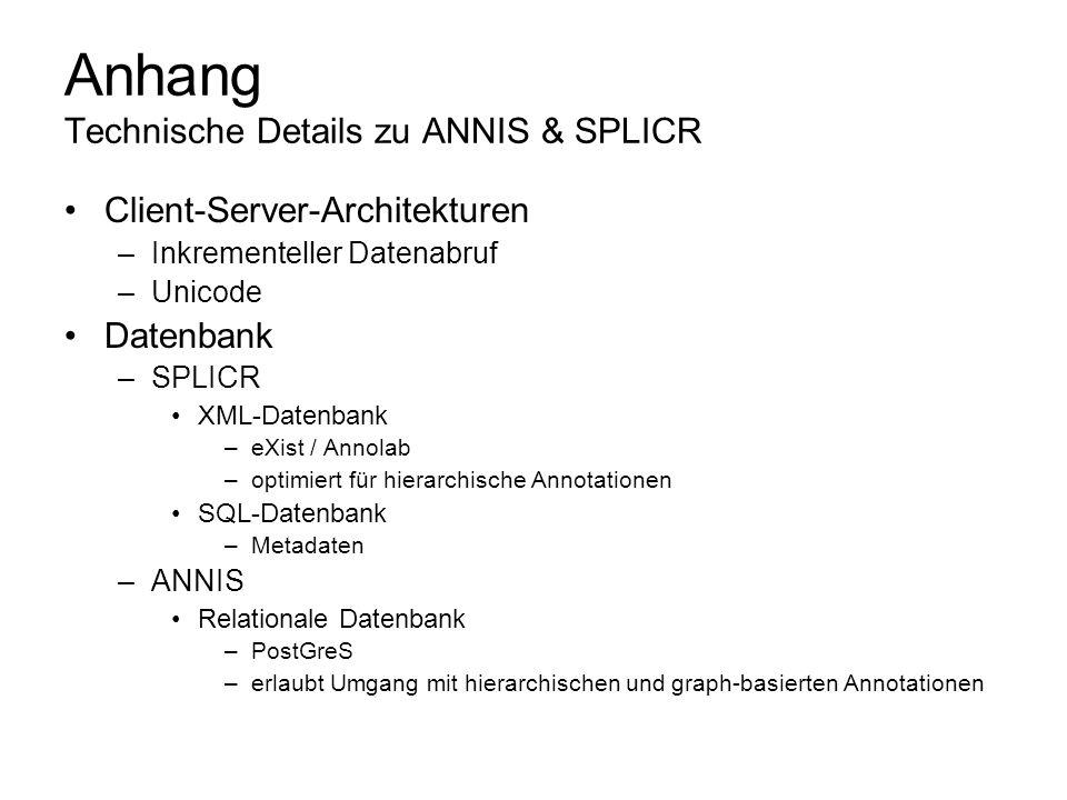 Anhang Technische Details zu ANNIS & SPLICR Client-Server-Architekturen –Inkrementeller Datenabruf –Unicode Datenbank –SPLICR XML-Datenbank –eXist / A
