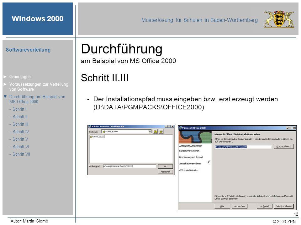 © 2003 ZPN Windows 2000 Musterlösung für Schulen in Baden-Württemberg Softwareverteilung Autor: Martin Glomb 12 Durchführung am Beispiel von MS Office