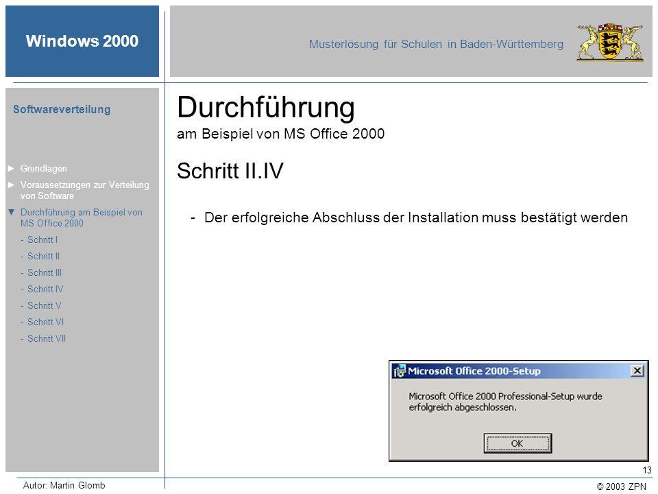 © 2003 ZPN Windows 2000 Musterlösung für Schulen in Baden-Württemberg Softwareverteilung Autor: Martin Glomb 13 Durchführung am Beispiel von MS Office