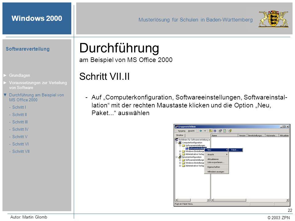 © 2003 ZPN Windows 2000 Musterlösung für Schulen in Baden-Württemberg Softwareverteilung Autor: Martin Glomb 22 Durchführung am Beispiel von MS Office