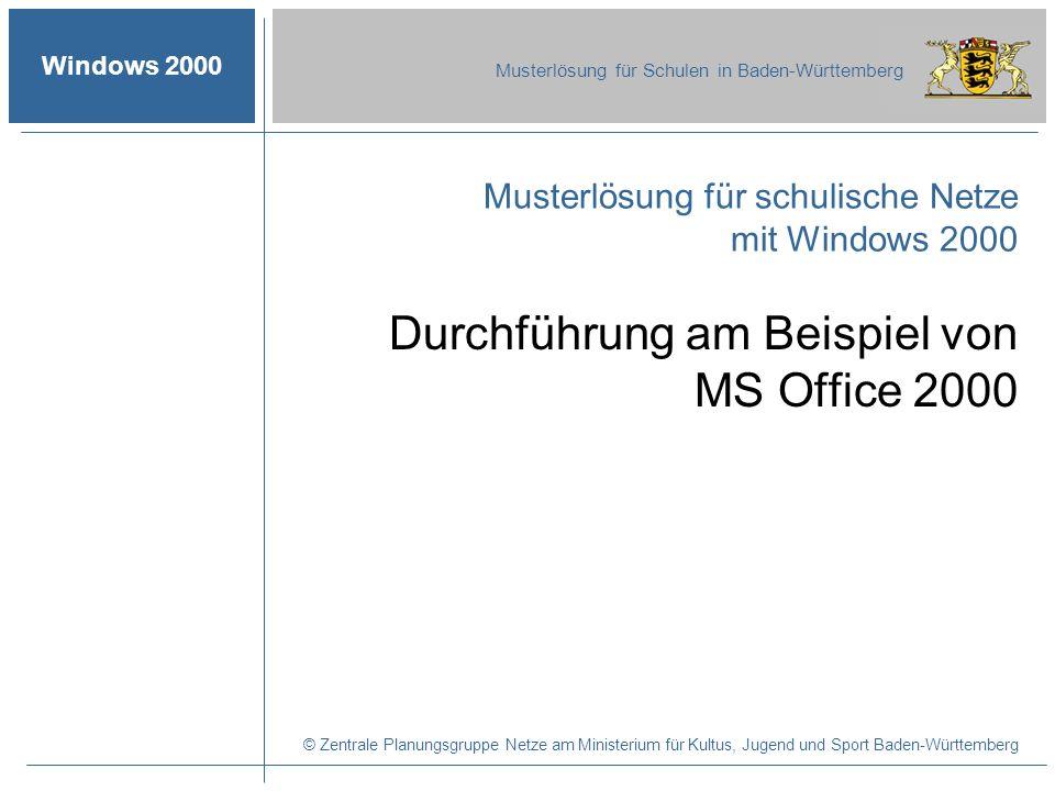 Windows 2000 Musterlösung für Schulen in Baden-Württemberg © Zentrale Planungsgruppe Netze am Ministerium für Kultus, Jugend und Sport Baden-Württembe