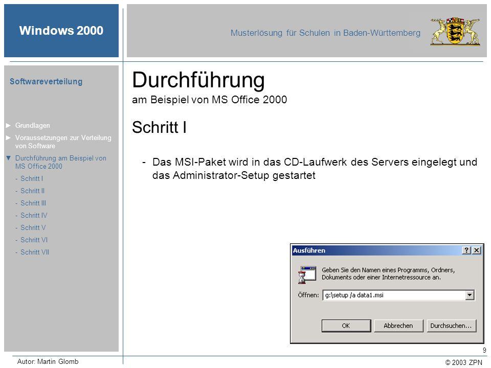 © 2003 ZPN Windows 2000 Musterlösung für Schulen in Baden-Württemberg Softwareverteilung Autor: Martin Glomb 9 Durchführung am Beispiel von MS Office