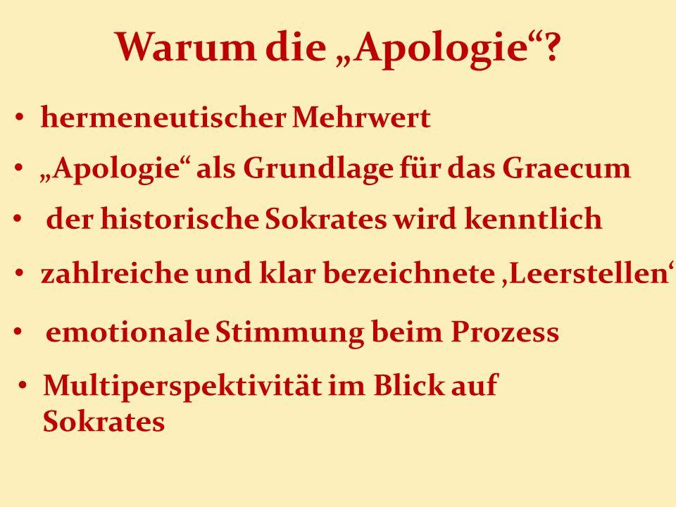 Warum die Apologie? Multiperspektivität im Blick auf Sokrates hermeneutischer Mehrwert Apologie als Grundlage für das Graecum der historische Sokrates