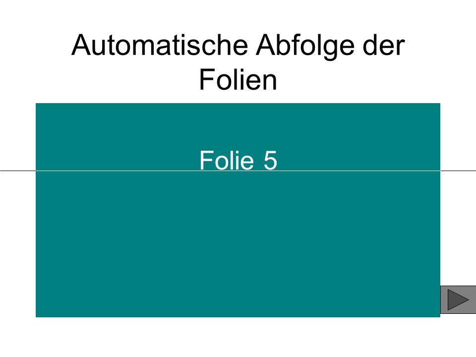 Automatische Abfolge der Folien Folie 5