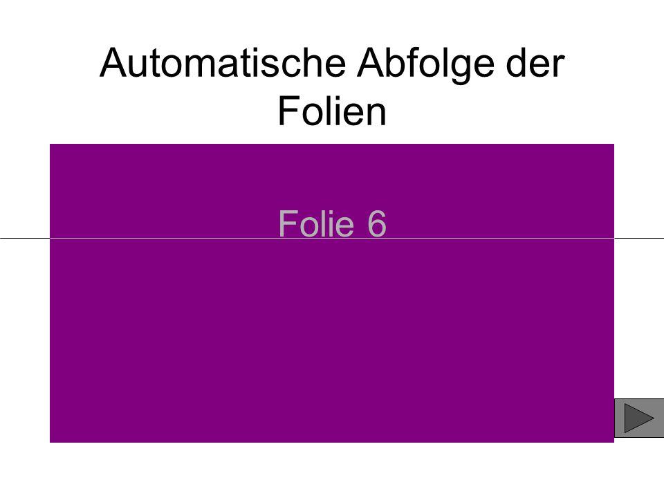 Automatische Abfolge der Folien Folie 6