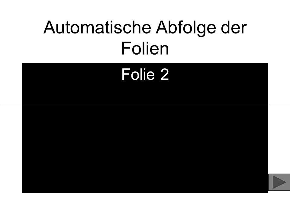 Automatische Abfolge der Folien Folie 2