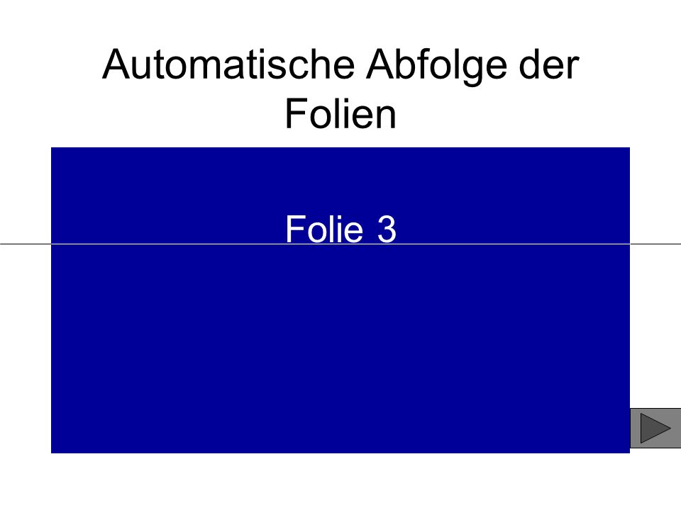 Automatische Abfolge der Folien Folie 3