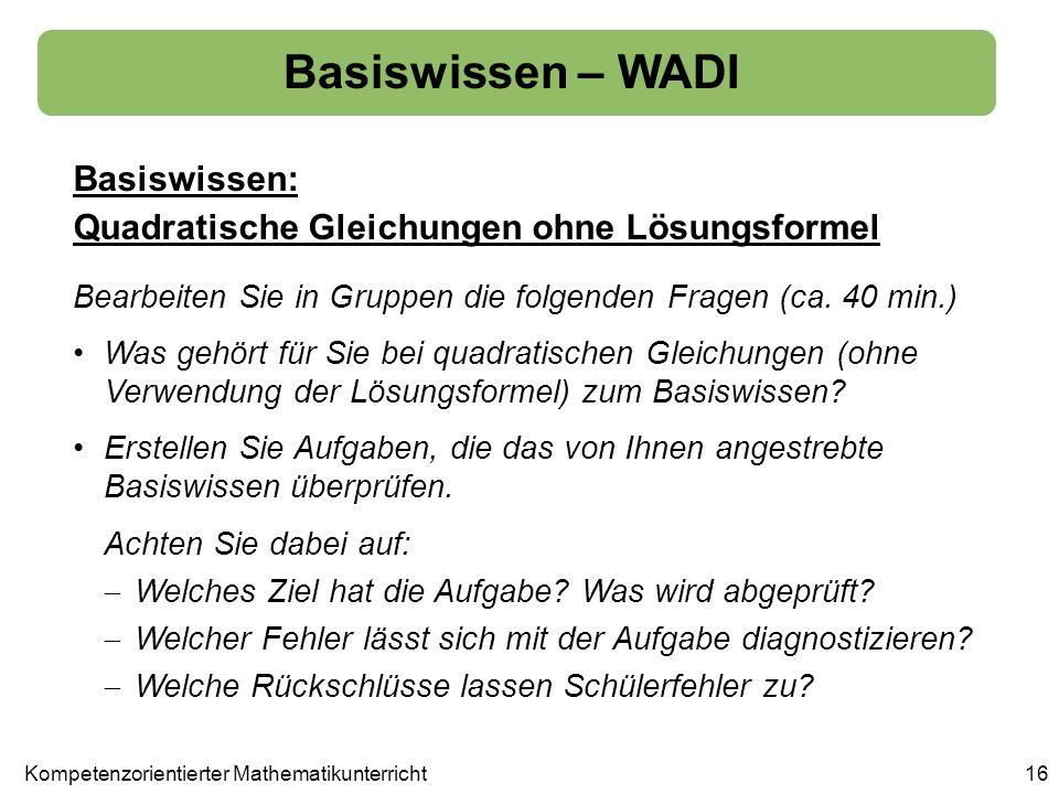 Basiswissen – WADI Basiswissen: Quadratische Gleichungen ohne Lösungsformel 16Kompetenzorientierter Mathematikunterricht Bearbeiten Sie in Gruppen die