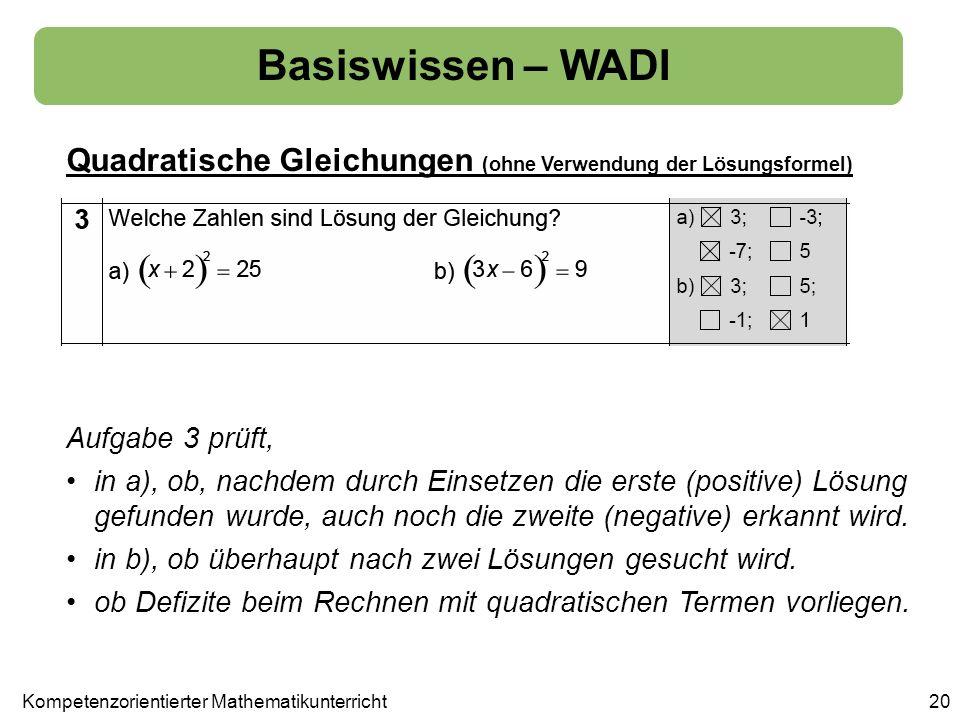 Basiswissen – WADI Quadratische Gleichungen (ohne Verwendung der Lösungsformel) 20 Aufgabe 3 prüft, in a), ob, nachdem durch Einsetzen die erste (posi