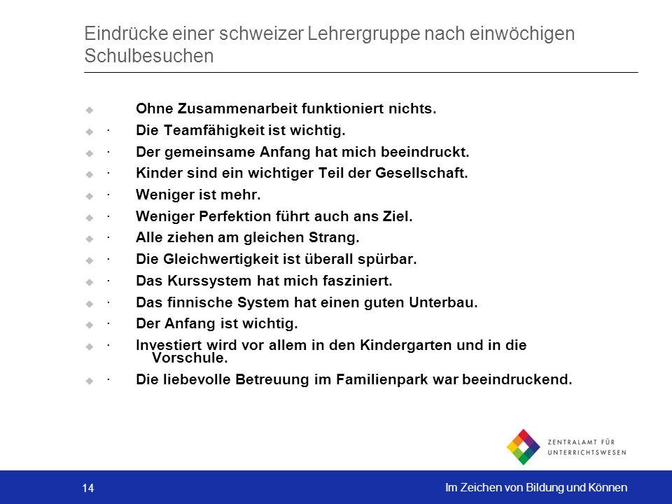 14 Im Zeichen von Bildung und Können Eindrücke einer schweizer Lehrergruppe nach einwöchigen Schulbesuchen Ohne Zusammenarbeit funktioniert nichts. ·