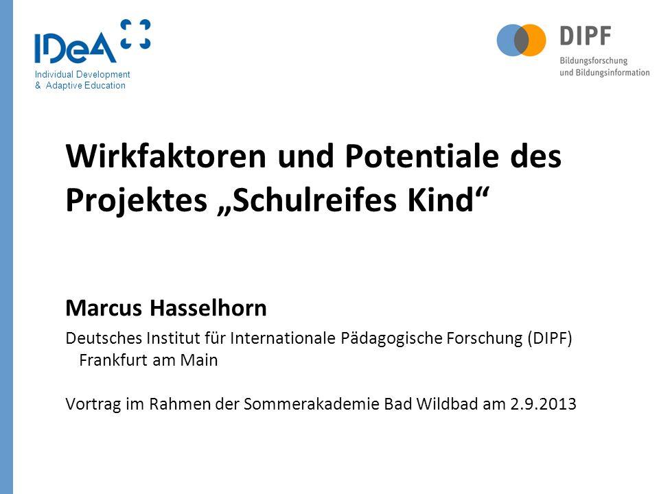 Individual Development & Adaptive Education Wirkfaktoren und Potentiale des Projektes Schulreifes Kind Marcus Hasselhorn Deutsches Institut für Intern