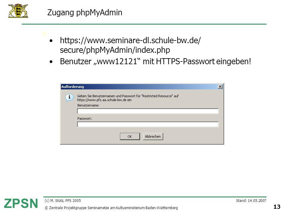 © Zentrale Projektgruppe Seminarnetze am Kultusministerium Baden-Württemberg ZPSN Stand: 14.05.2007 13 (c) M. Stütz, PFS 2005 Zugang phpMyAdmin https: