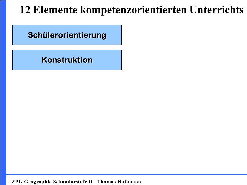 Schülerorientierung Konstruktion 12 Elemente kompetenzorientierten Unterrichts ZPG Geographie Sekundarstufe II Thomas Hoffmann