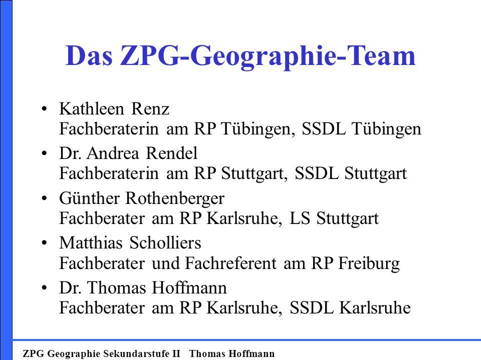 ZPG Geographie Sekundarstufe II Thomas Hoffmann Kathleen Renz Fachberaterin am RP Tübingen, SSDL Tübingen Dr.