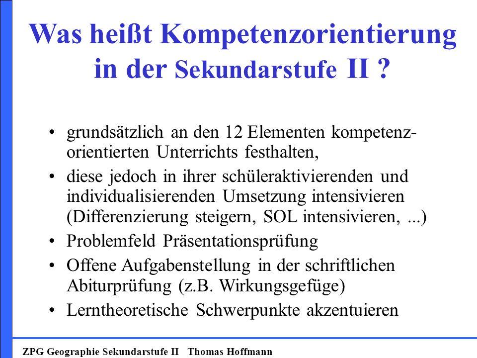 ZPG Geographie Sekundarstufe II Thomas Hoffmann Was heißt Kompetenzorientierung in der Sekundarstufe II .