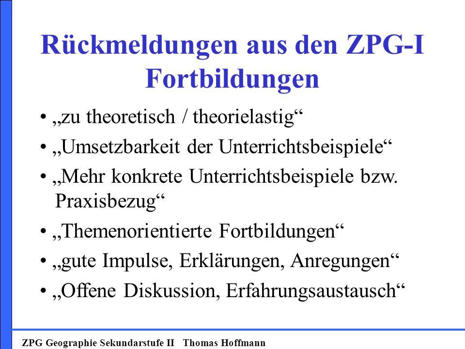 ZPG Geographie Sekundarstufe II Thomas Hoffmann zu theoretisch / theorielastig Umsetzbarkeit der Unterrichtsbeispiele Mehr konkrete Unterrichtsbeispiele bzw.