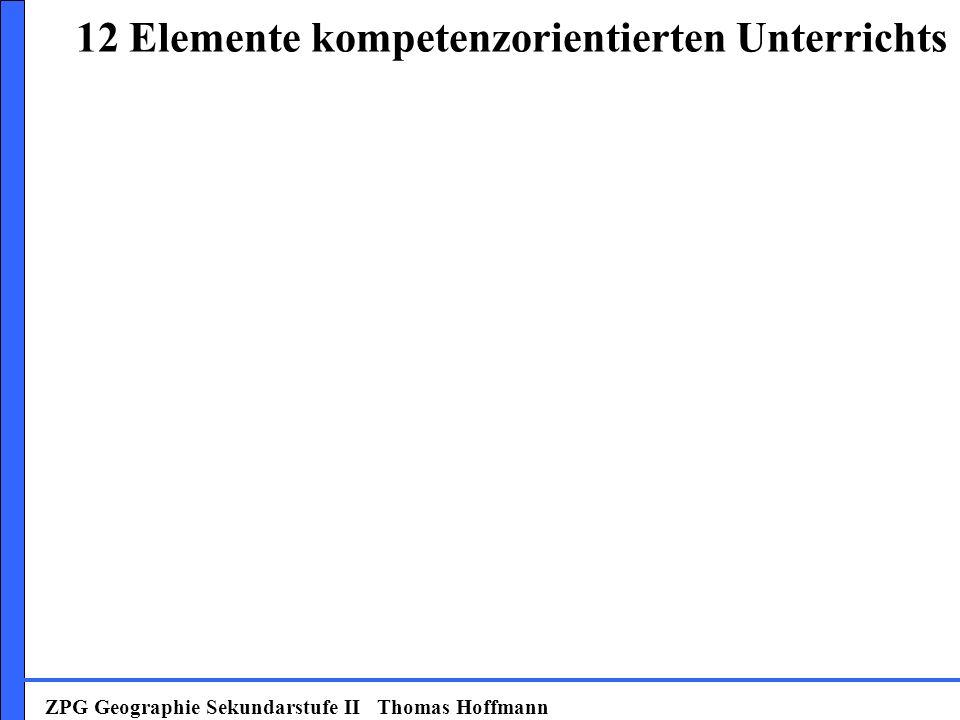ZPG Geographie Sekundarstufe II Thomas Hoffmann 12 Elemente kompetenzorientierten Unterrichts