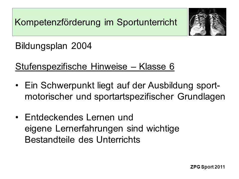 Kompetenzförderung im Sportunterricht ZPG Sport 2011 Kompetenzen und Inhalte – Klasse 6 Bildungsplan 2004 1.