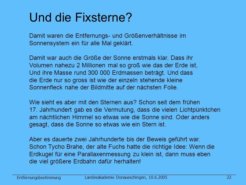 Entfernungsbestimmung Landesakademie Donaueschingen, 10.6.200522 Und die Fixsterne? Damit waren die Entfernungs- und Größenverhältnisse im Sonnensyste