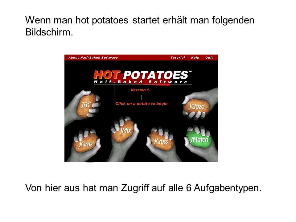 Wenn man hot potatoes startet erhält man folgenden Bildschirm. Von hier aus hat man Zugriff auf alle 6 Aufgabentypen.