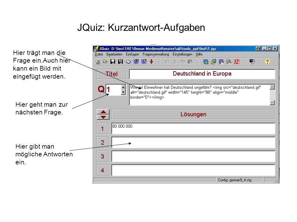 JQuiz: Kurzantwort-Aufgaben Hier trägt man die Frage ein.Auch hier kann ein Bild mit eingefügt werden. Hier gibt man mögliche Antworten ein. Hier geht
