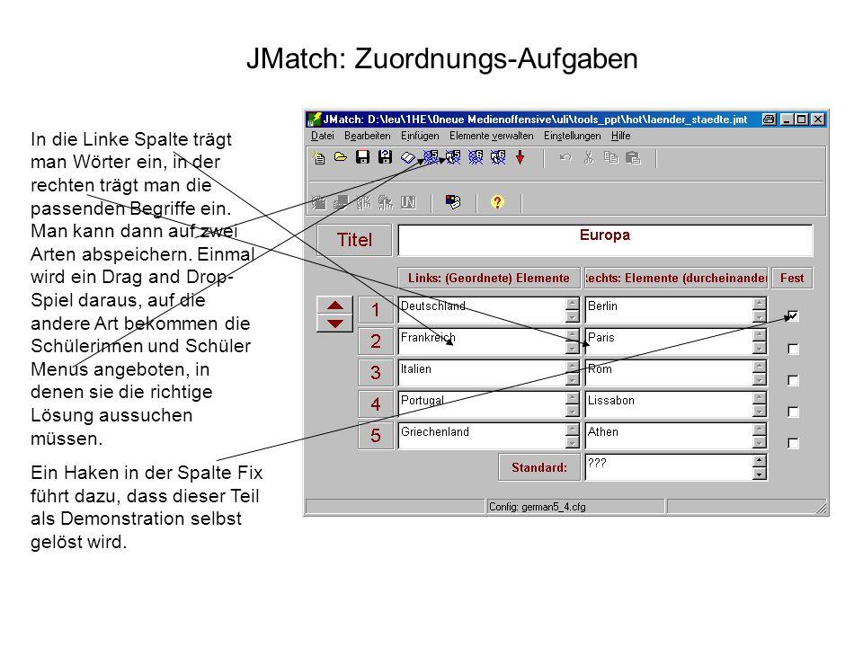 JMatch: Zuordnungs-Aufgaben In die Linke Spalte trägt man Wörter ein, in der rechten trägt man die passenden Begriffe ein. Man kann dann auf zwei Arte