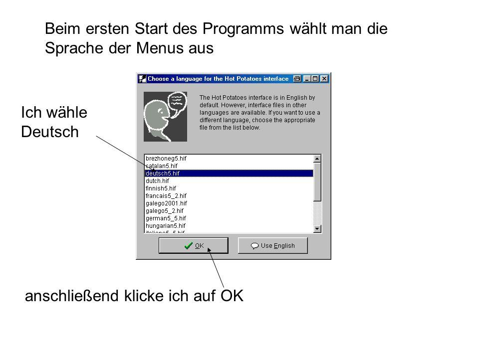 Beim ersten Start des Programms wählt man die Sprache der Menus aus Ich wähle Deutsch anschließend klicke ich auf OK