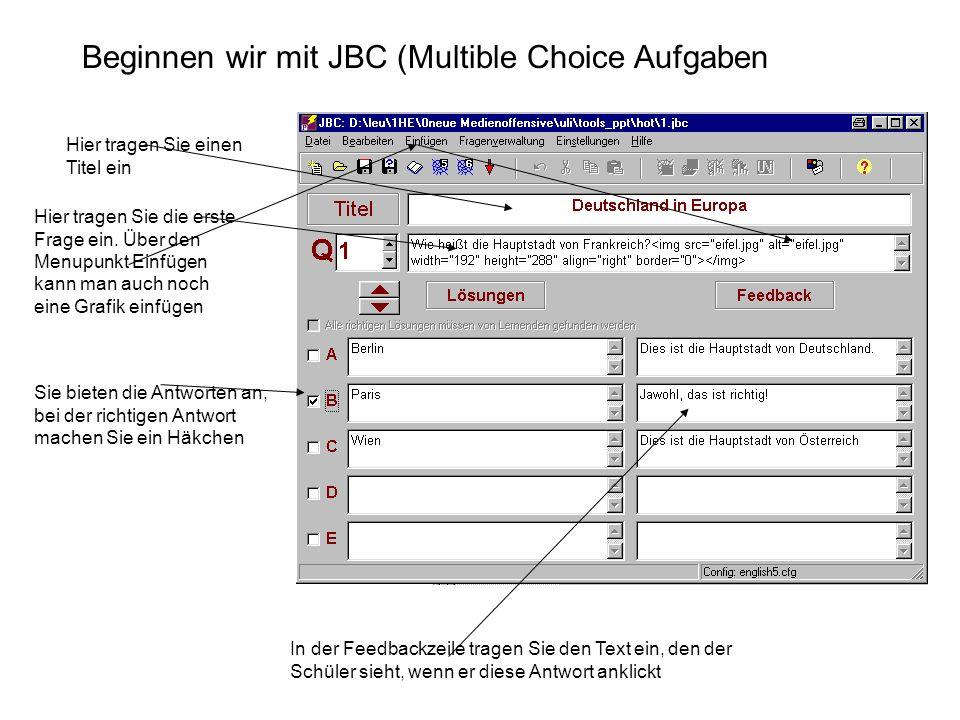 Beginnen wir mit JBC (Multible Choice Aufgaben Hier tragen Sie einen Titel ein Hier tragen Sie die erste Frage ein. Über den Menupunkt Einfügen kann m