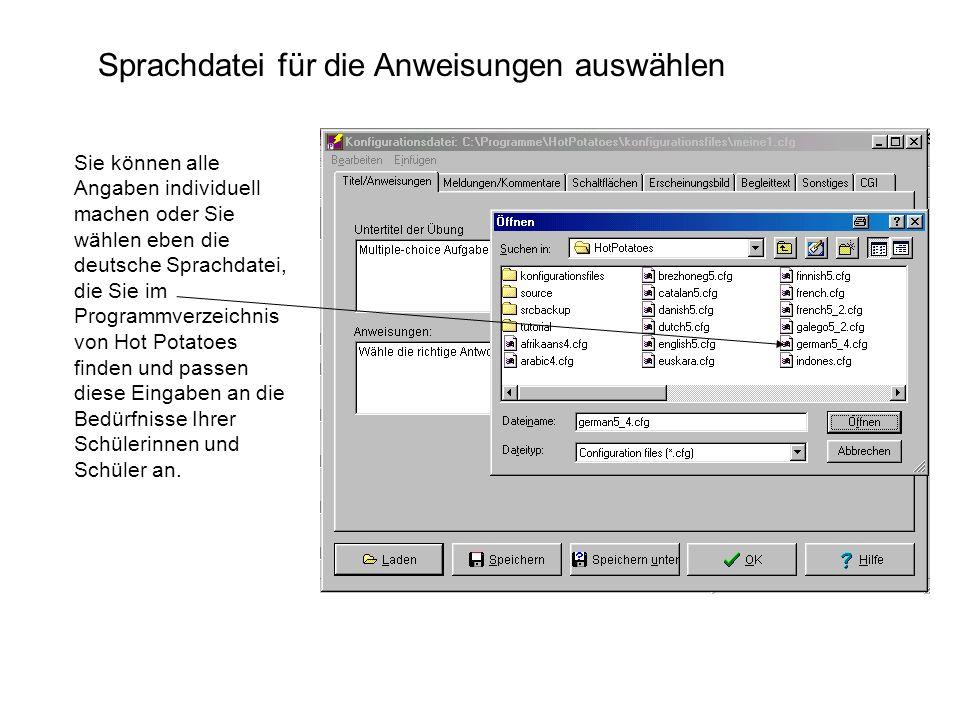 Sie können alle Angaben individuell machen oder Sie wählen eben die deutsche Sprachdatei, die Sie im Programmverzeichnis von Hot Potatoes finden und p
