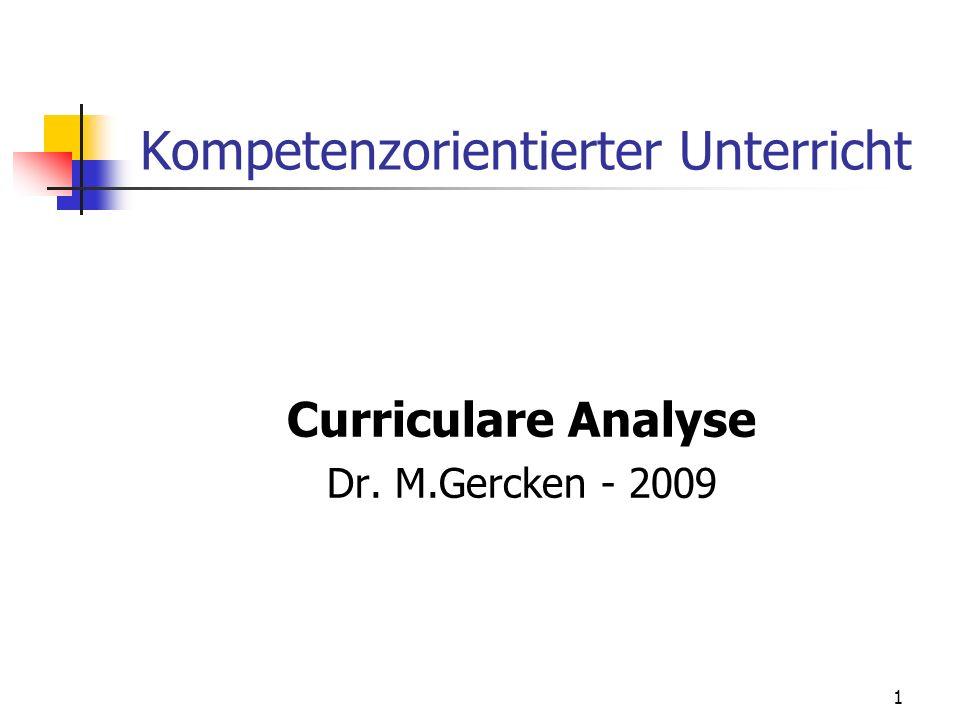 Kompetenzorientierter Unterricht Curriculare Analyse Dr. M.Gercken - 2009 1