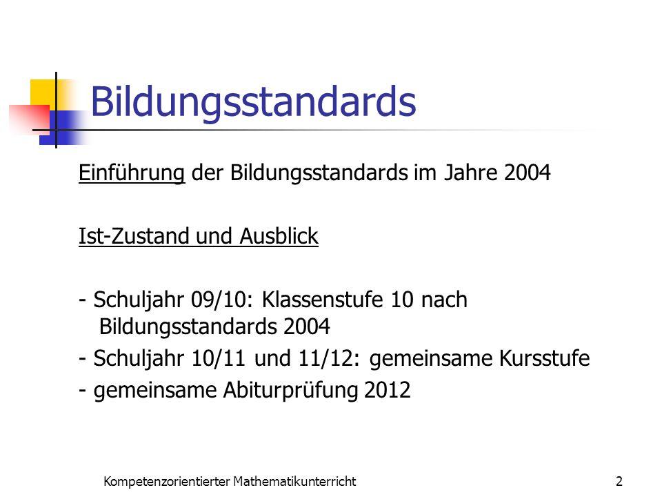 Bildungsstandards 2Kompetenzorientierter Mathematikunterricht Einführung der Bildungsstandards im Jahre 2004 Ist-Zustand und Ausblick - Schuljahr 09/1