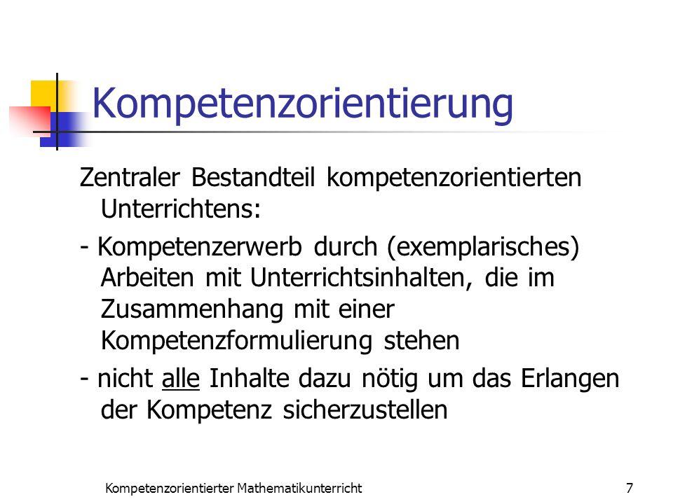 Kompetenzorientierung 7Kompetenzorientierter Mathematikunterricht Zentraler Bestandteil kompetenzorientierten Unterrichtens: - Kompetenzerwerb durch (
