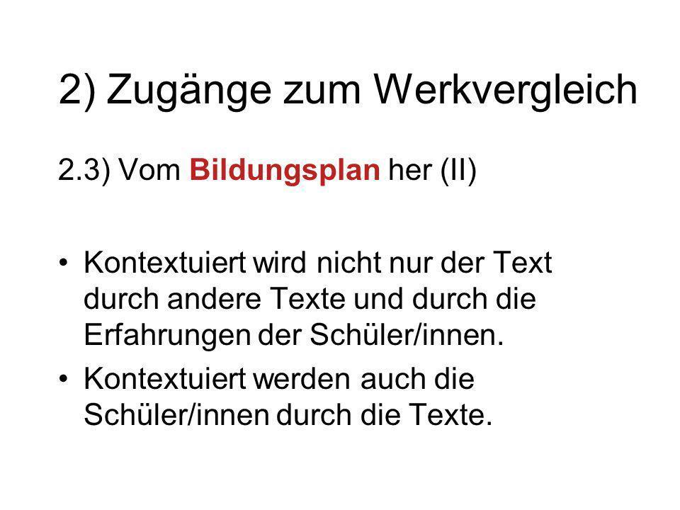 2) Zugänge zum Werkvergleich 2.3) Vom Bildungsplan her (II) Kontextuiert wird nicht nur der Text durch andere Texte und durch die Erfahrungen der Schü