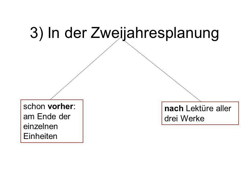 3) In der Zweijahresplanung nach Lektüre aller drei Werke schon vorher: am Ende der einzelnen Einheiten