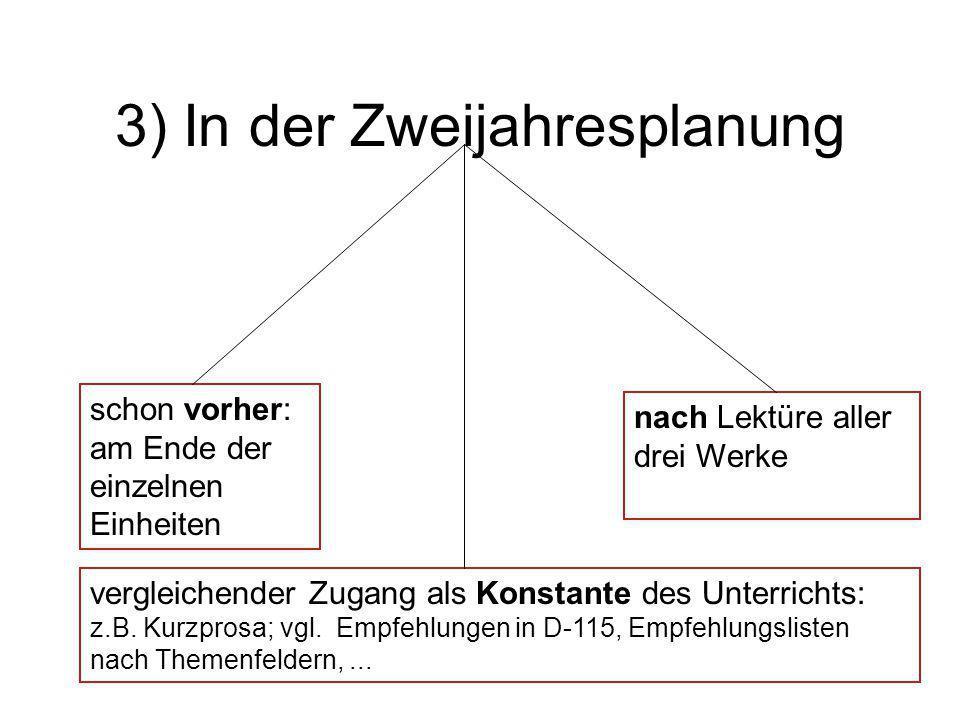 3) In der Zweijahresplanung nach Lektüre aller drei Werke schon vorher: am Ende der einzelnen Einheiten vergleichender Zugang als Konstante des Unterr