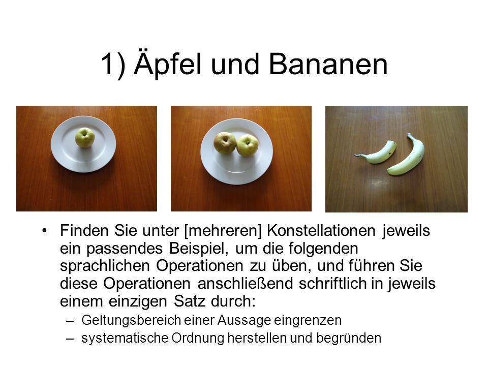 1) Äpfel und Bananen Finden Sie unter [mehreren] Konstellationen jeweils ein passendes Beispiel, um die folgenden sprachlichen Operationen zu üben, un