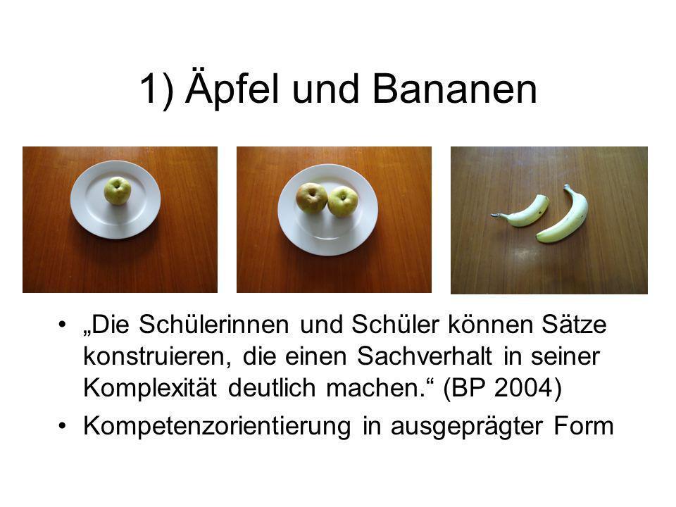 1) Äpfel und Bananen Die Schülerinnen und Schüler können Sätze konstruieren, die einen Sachverhalt in seiner Komplexität deutlich machen. (BP 2004) Ko