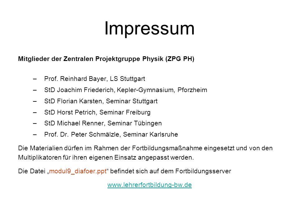 Impressum Mitglieder der Zentralen Projektgruppe Physik (ZPG PH) – Prof. Reinhard Bayer, LS Stuttgart – StD Joachim Friederich, Kepler-Gymnasium, Pfor