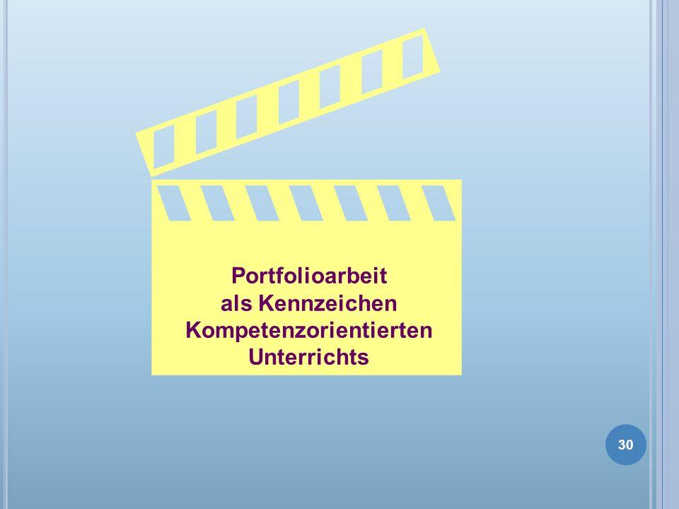 Portfolioarbeit als Kennzeichen Kompetenzorientierten Unterrichts 30