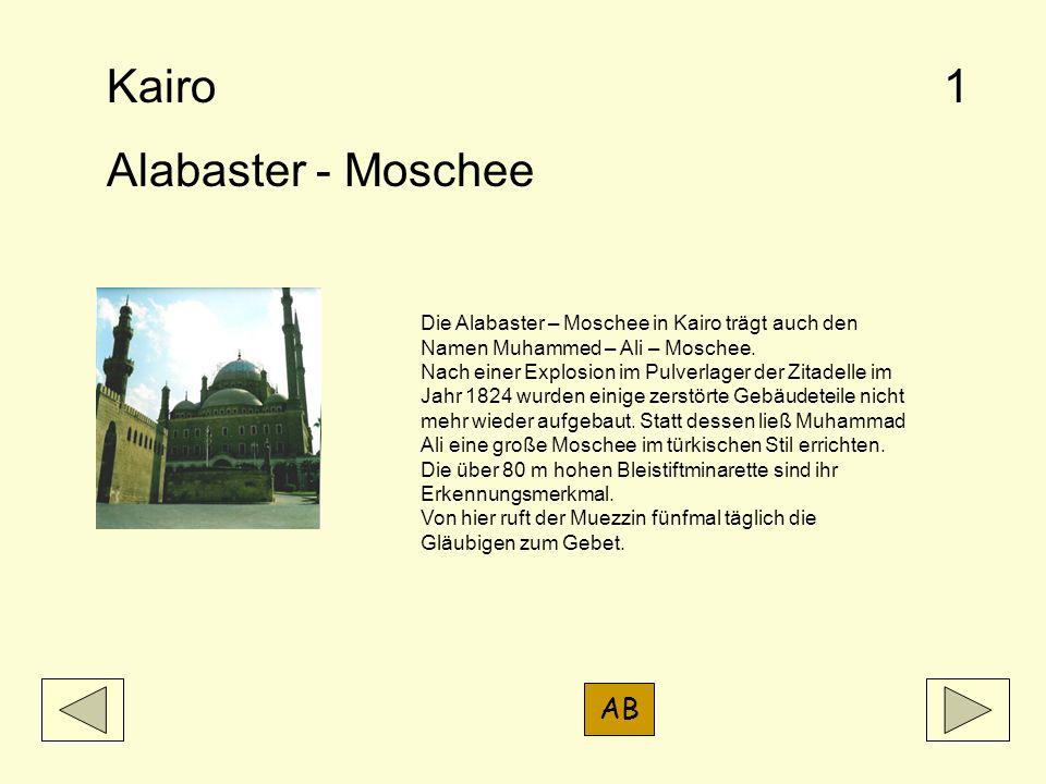 Kairo Alabaster - Moschee Die Alabaster – Moschee in Kairo trägt auch den Namen Muhammed – Ali – Moschee. Nach einer Explosion im Pulverlager der Zita