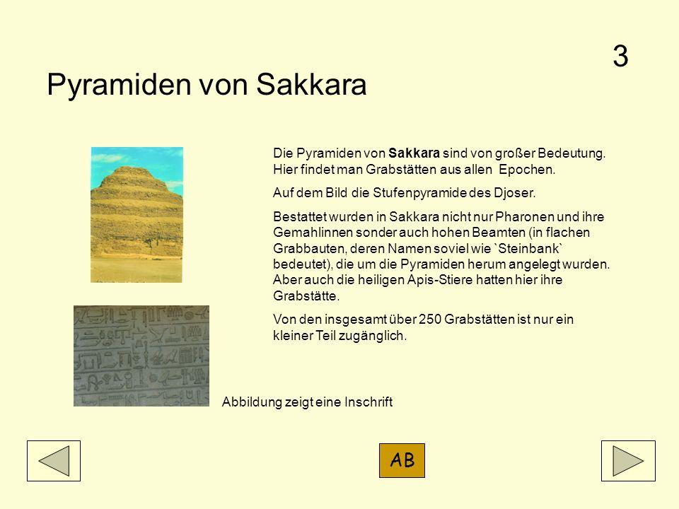 Pyramiden von Sakkara Die Pyramiden von Sakkara sind von großer Bedeutung. Hier findet man Grabstätten aus allen Epochen. Auf dem Bild die Stufenpyram