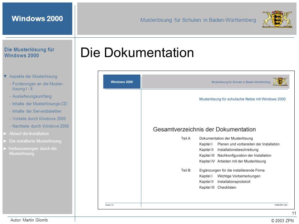 © 2003 ZPN Windows 2000 Musterlösung für Schulen in Baden-Württemberg Die Musterlösung für Windows 2000 Autor: Martin Glomb 11 Die Dokumentation Aspek