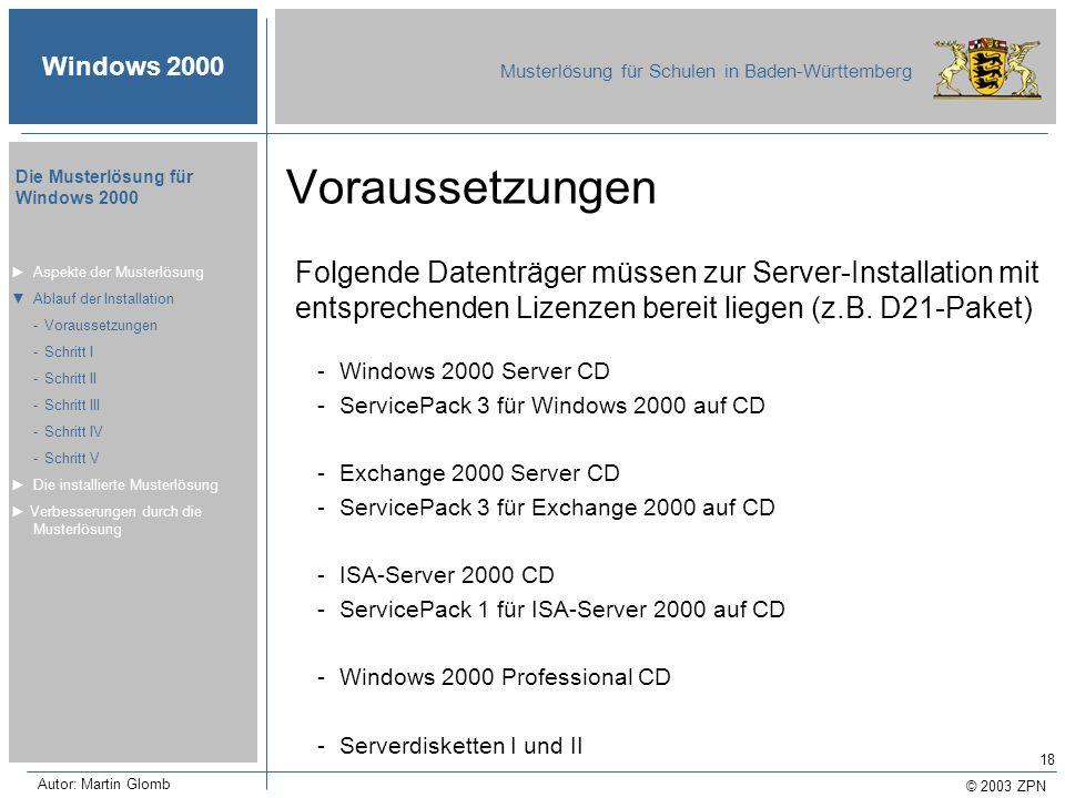 © 2003 ZPN Windows 2000 Musterlösung für Schulen in Baden-Württemberg Die Musterlösung für Windows 2000 Autor: Martin Glomb 18 Voraussetzungen Folgend