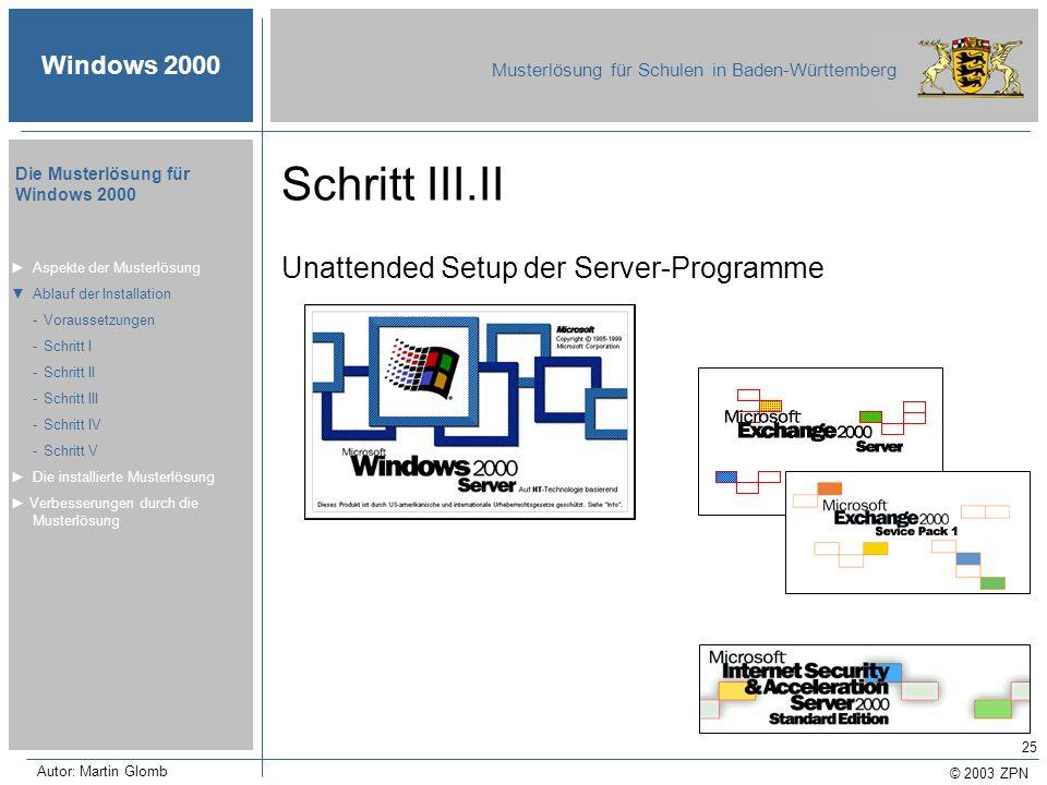 © 2003 ZPN Windows 2000 Musterlösung für Schulen in Baden-Württemberg Die Musterlösung für Windows 2000 Autor: Martin Glomb 25 Schritt III.II Unattend