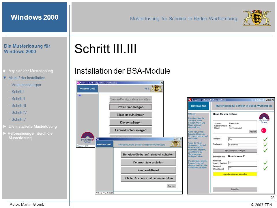 © 2003 ZPN Windows 2000 Musterlösung für Schulen in Baden-Württemberg Die Musterlösung für Windows 2000 Autor: Martin Glomb 26 Schritt III.III Install