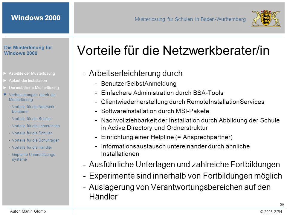 © 2003 ZPN Windows 2000 Musterlösung für Schulen in Baden-Württemberg Die Musterlösung für Windows 2000 Autor: Martin Glomb 36 Vorteile für die Netzwe