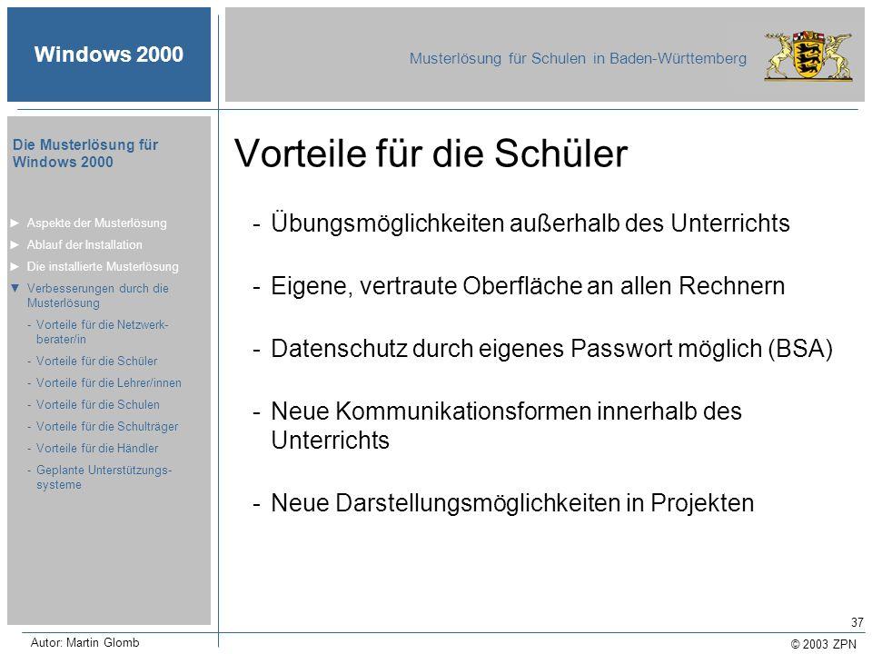 © 2003 ZPN Windows 2000 Musterlösung für Schulen in Baden-Württemberg Die Musterlösung für Windows 2000 Autor: Martin Glomb 37 Vorteile für die Schüle