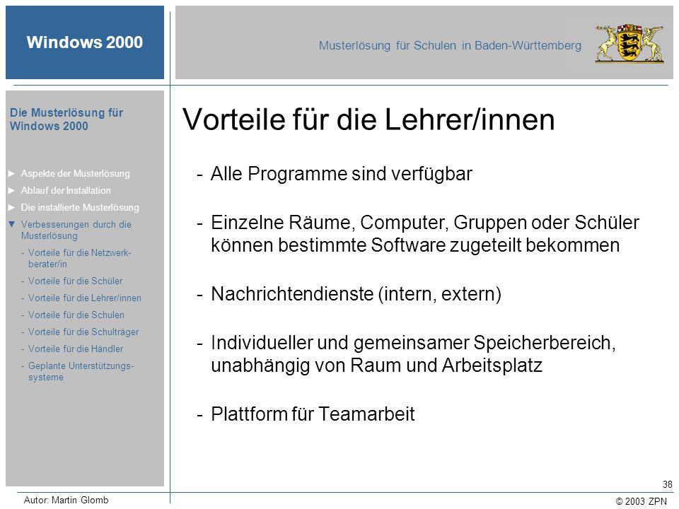 © 2003 ZPN Windows 2000 Musterlösung für Schulen in Baden-Württemberg Die Musterlösung für Windows 2000 Autor: Martin Glomb 38 Vorteile für die Lehrer