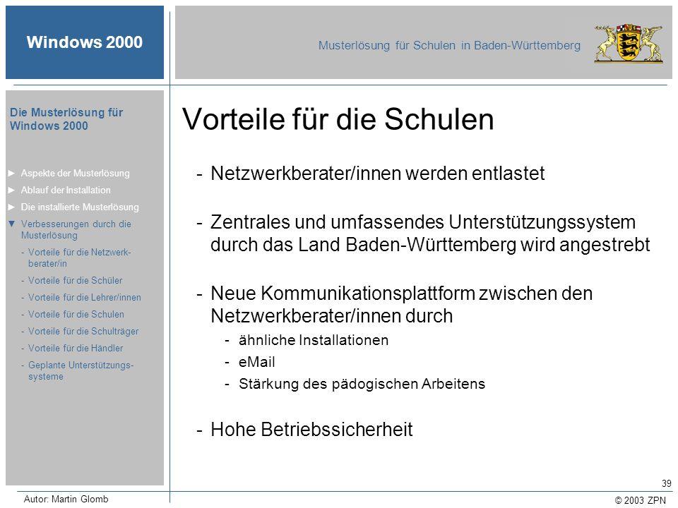 © 2003 ZPN Windows 2000 Musterlösung für Schulen in Baden-Württemberg Die Musterlösung für Windows 2000 Autor: Martin Glomb 39 Vorteile für die Schule